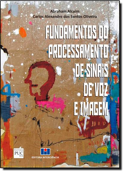 Fundamentos do Processamento de Sinais de Voz e Imagem, livro de Abraham Alcaim
