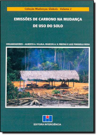 Emissões de Carbono na Mudança de Uso do Solo - Vol. 2 - Coleção Mudanças Globais, livro de Alberto Villela