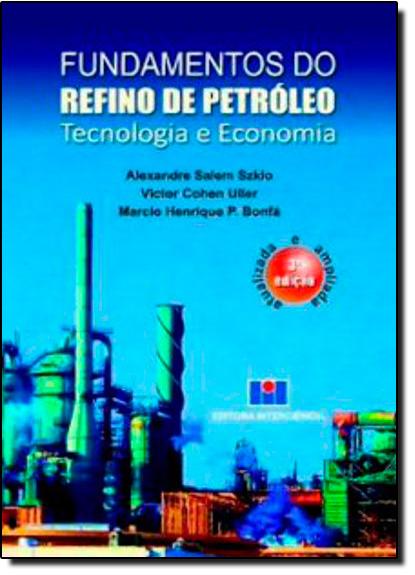 Fundamentos do Refino de Petróleo: Tecnologia e Economia, livro de Alexandre Salem Szklo