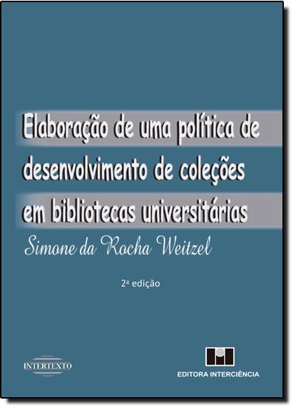 Elaboraçao de Uma Politica de Desenvolvimento deColeções em Bibliotecas Universitárias, livro de Simone da Rocha Weitzel