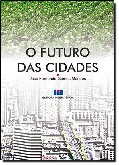 Futuro das Cidades, O, livro de José F. G. Mendes