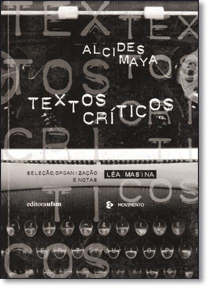 Textos Críticos: Alcides Maya, livro de Léa Masina