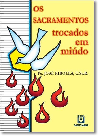 Sacramentos Trocados Em Miúdo, Os, livro de José Ribolla
