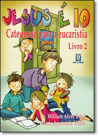 Jesus É 10!: Catequese Para A Eucaristia - Vol.2, livro de Editora Santuário