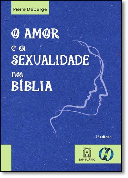 Amor e a Sexualidade na Bíblia, O, livro de Pierre Debergé