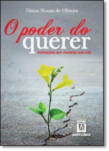 Poder do Querer, O: Motivações Que Mudarão Sua Vida, livro de Dimas Novais de Oliveira