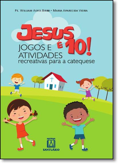 Jesus É 10!: Manual de Jogos, livro de Maria Aparecida Vieira