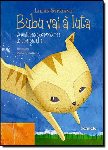 Bubu Vai À Luta: Aventuras e Desventuras de Uma Gatinha, livro de Lilian Sypriano