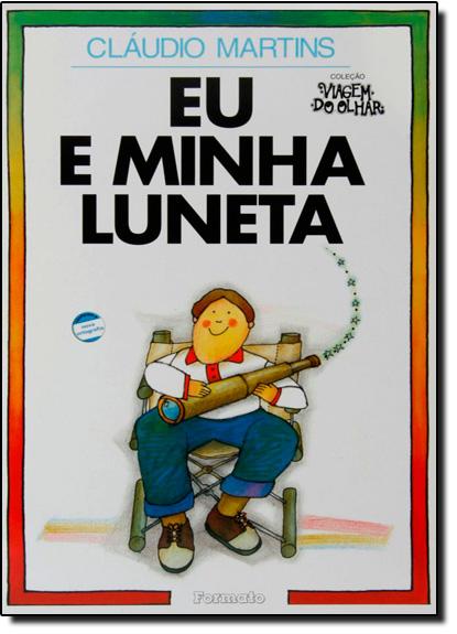 Eu e Minha Luneta - Coleção Viagem do Olhar, livro de Cláudio Martins