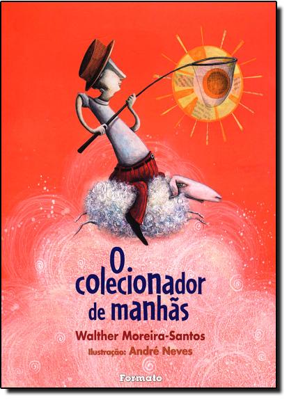 Colecionador de Manhãs, O, livro de Walther Moreira-Santos