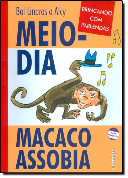 Meio-dia Macaco Assobia, livro de Bel Linares e Alcy