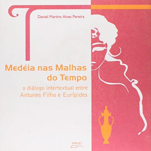 Medéia Das Malhas Do Tempo. O Diálogo Intertextual Entre Antunes Filho E Eurípides, livro de Aldemar A. Pereira