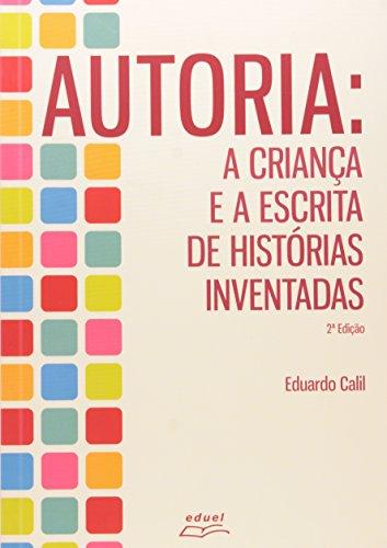 Autoria. A Criança E A Escrita De Histórias Inventadas, livro de Eduardo Calil de Oliveira