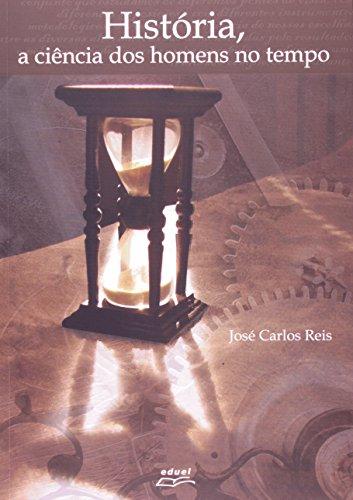 História, A Ciência Dos Homens No Tempo, livro de José Carlos Reis