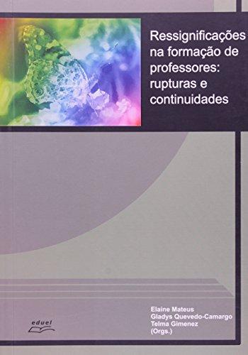 Ressignificações Na Formação De Professores. Rupturas E Continuidades, livro de Elaine Mateus