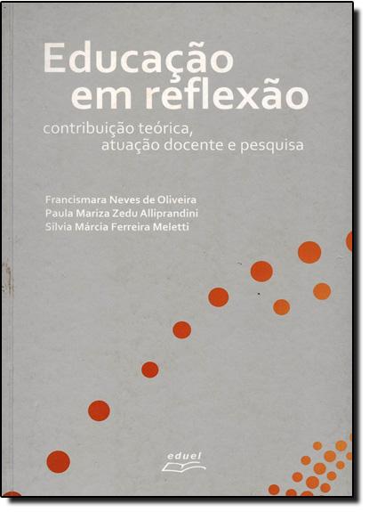 Educação em Reflexão - Contribuição Teórica, Atuação Docente e Pesquisa, livro de Francismara Neves de Oliveira