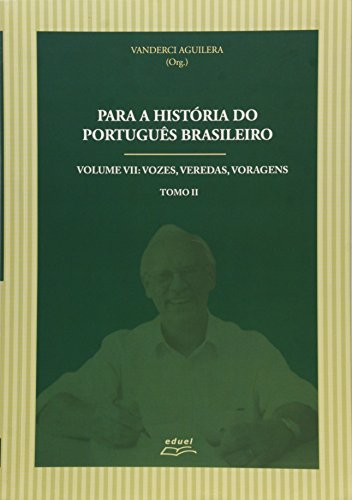 Para a História do Português Brasileiro. Vozes, Veredas, Voragens - Volume 7. Tomo 2, livro de Vanderci Aguilera