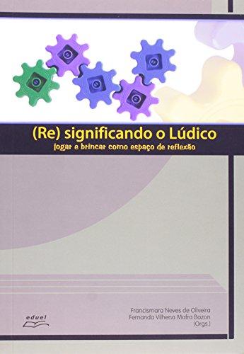 Resignificando O Lúdico. Jogar E Brincar Como Espaço De Reflexão, livro de Francismara Neves de Oliveira