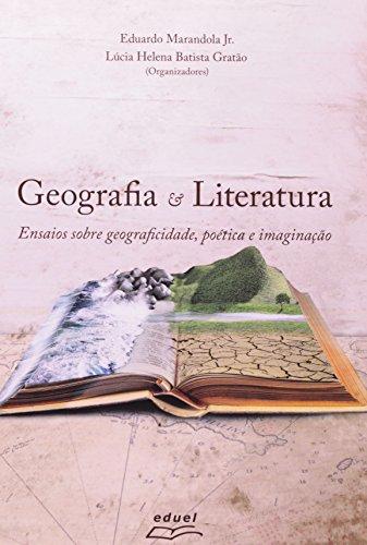 Geografia E Literatura. Ensaios Sobre Geograficidade, Poética E Imaginação, livro de Eduardo Marandola Junior