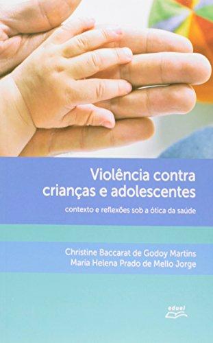 Violência Contra Crianças E Adolescentes. Contexto E Reflexões Sob A ótica Da Saúde, livro de Maria Helena Prado de Mello Jorge