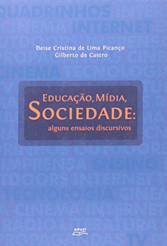 Educação, Mídia E Sociedade. Alguns Ensaios Discursivos, livro de Deise C. de L. Picanço, Gilberto de Castro
