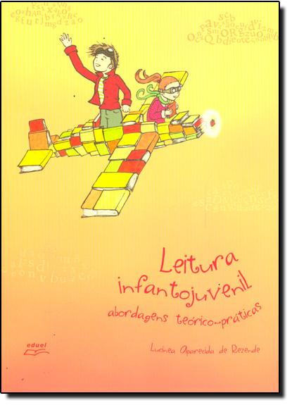 Leitura Infantojuvenil: Abordagens Teórico - Práticas, livro de Lucinea Aparecida de Rezende