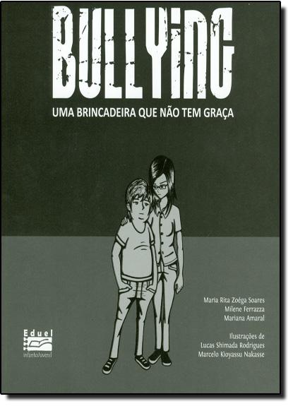 Bullying - Uma Brincadeira que Não Tem Graça, livro de Maria Rita Zoéga Soares