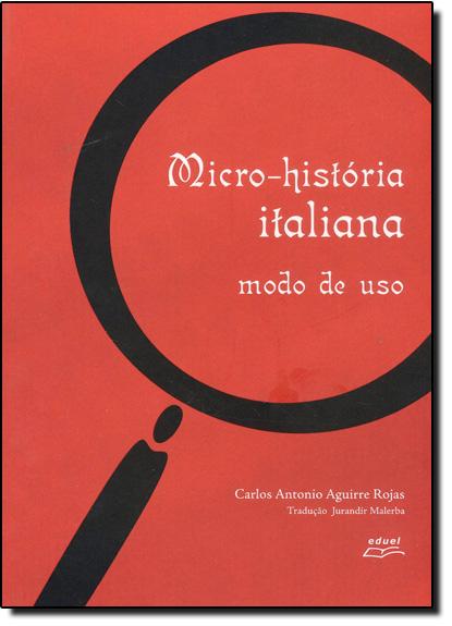 Micro-História Italiana: Modo de Uso, livro de Carlos Antonio Aguirre Rojas