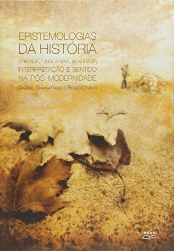 Epistemologias Da Historia - Verdade, Linguagem, Realidade, Interpreta, livro de Gabriel;Ivano, Rogerio Giannattasio