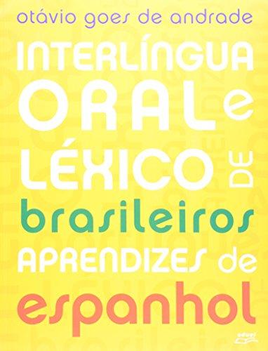 Interlíngua Oral E Léxico De Brasileiros Aprendizes De Espanhol, livro de Otávio Goes de Andrade