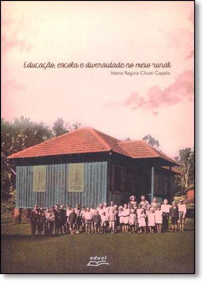 Educação, Escola e Diversidade no Meio Rural, livro de Maria Regina Clivati Capelo