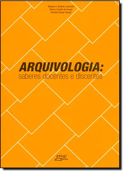 Arquivologia: Saberes Docentes e Discentes, livro de Rosane S. Alvares