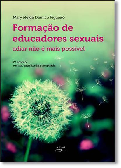 Formação de Educadores Sexuais: Adiar Não É Mais Possível, livro de Mary Neide Damico Figueiró