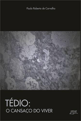 Tedio O Cansaço Do Viver, livro de Carvalho Paulo Roberto De