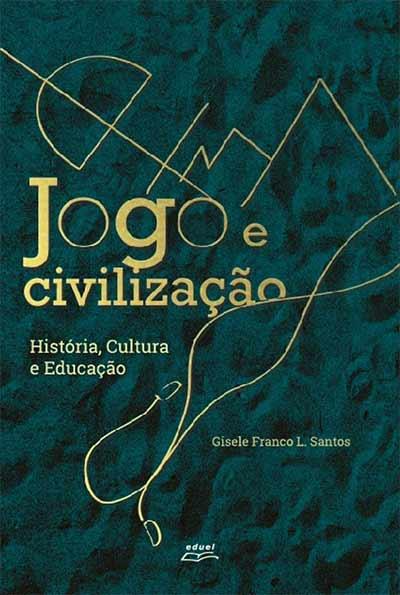 Jogo e Civilização História, Cultura e Educação, livro de Gisele Franco de Lima Santos