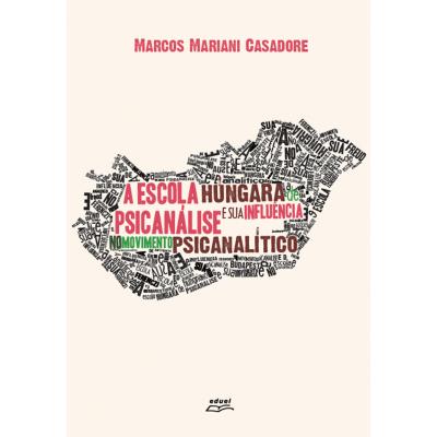 A escola húngara de psicanálise e sua influência no movimento psicanalítico, livro de Marcos Mariani Casadore