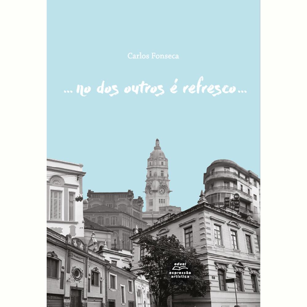... no dos outros é refresco... [um romansinopse], livro de Carlos Fonseca