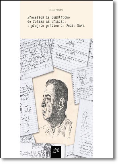 Processos de Construção de Formas na Criação: O Projeto Poético de Pedro Nava, livro de Edina Panichi