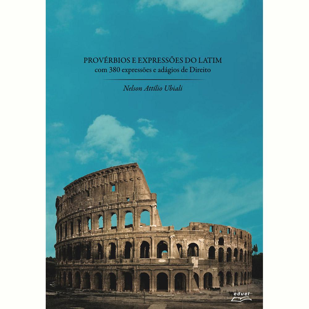 Provérbios e expressões do latim: com 380 expressões e adágios de direito, livro de Nelson Attílio Ubiali