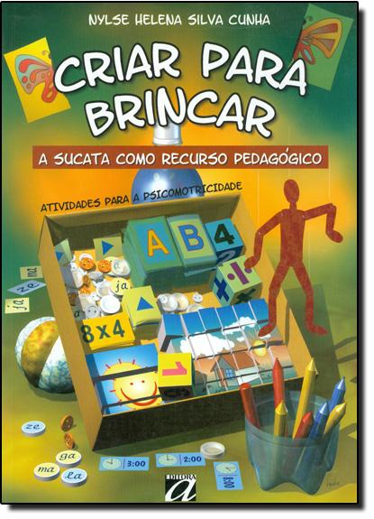 Criar Para Brincar: A Sucata Como Recurso Pedagógico, livro de Nylse Helena Silva Cunha