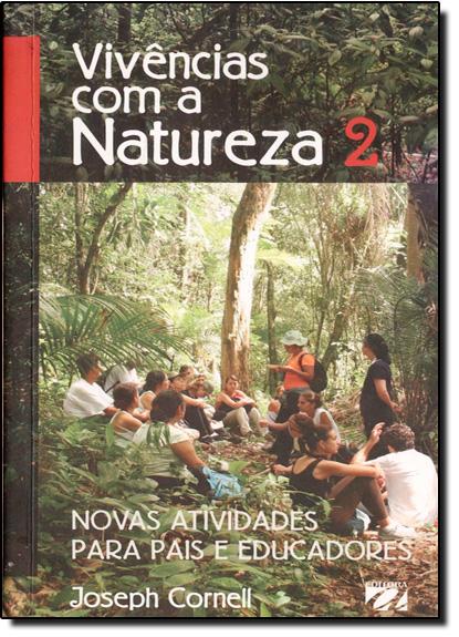 VIVENCIAS COM A NATUREZA - VOL.2 NOVAS ATIVIDADES PARA PAIS E EDUCADORES, livro de CORNELL