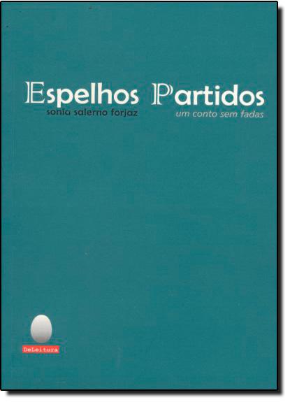 Espelhos Partidos: Um Conto Sem Fadas, livro de Sonia Salerno Forjaz