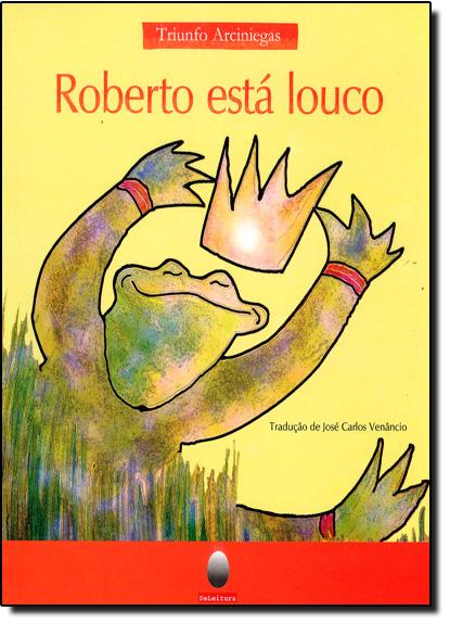 Roberto Está Louco, livro de Triunfo Arciniegas