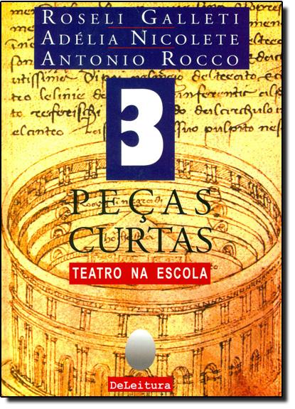 3 Peças Curtas: Teatro na Escola, livro de Roseli Galletti