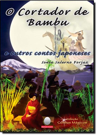 Cortador de Bambu, O eoutros Contos Japoneses, livro de Sonia Salermo Forjaz