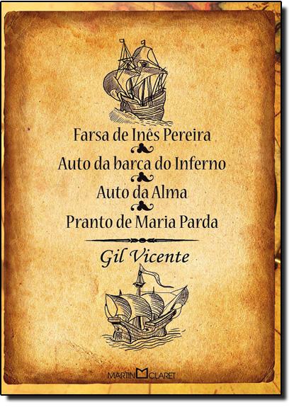 Farsa de Inês Pereira: Auto da Barca do Inferno - Auto da Alma - Pranto de Maria Parda, livro de Gil Vicente