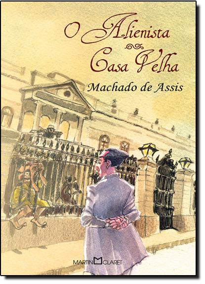 Alienista, O - Casa Velha - Coleção A Obra-prima de Cada Autor, livro de Machado Assis