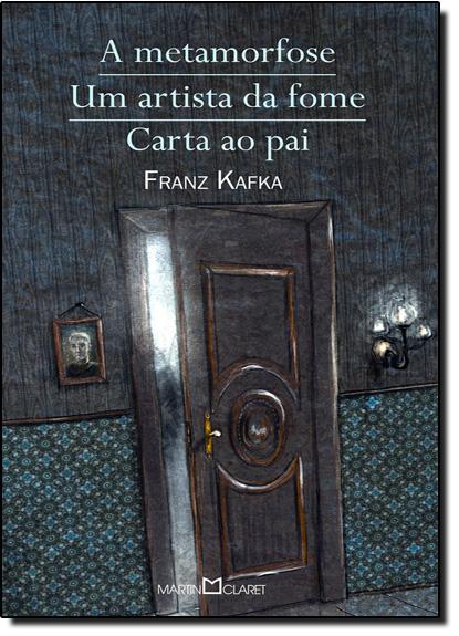 Metamorfose, A - Um Artista da Fome - Carta ao Pai, livro de Franz Kafka