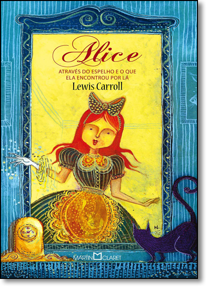 Alice: Através do Espelho e o Que Ela Encontrou Por Lá, livro de Lewis Carroll