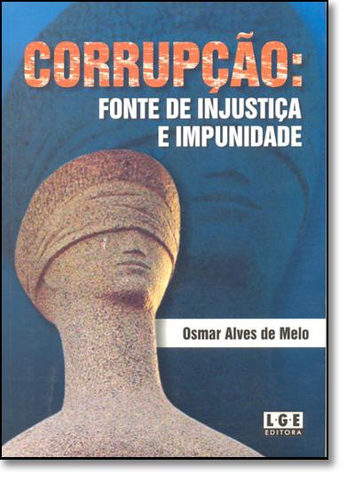 Corrupção. Fonte De Injustiça E Impunidade, livro de Osmar Alves de Melo